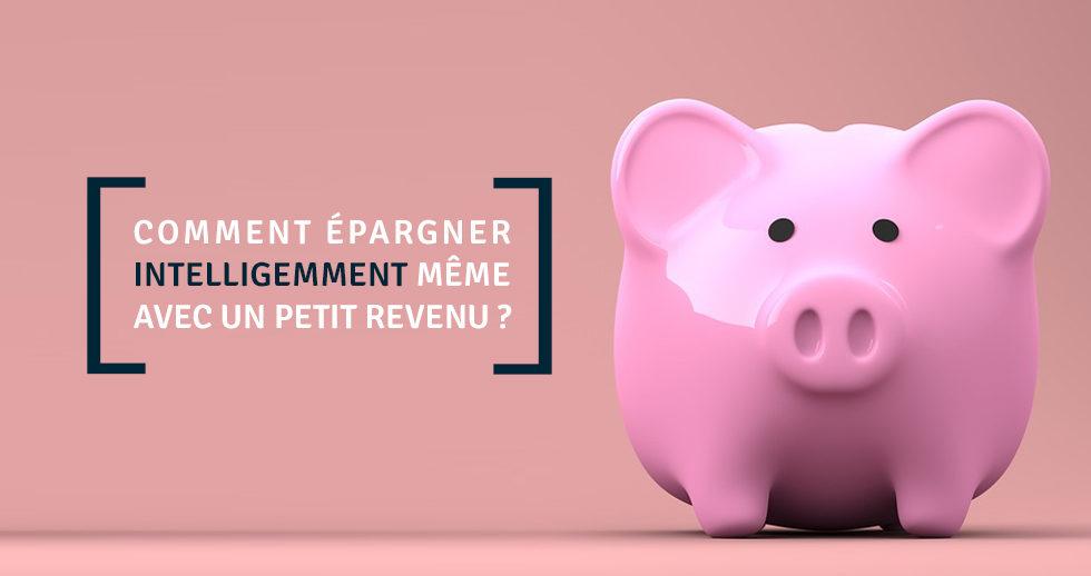 comment epargner intelligemment meme avec un petit revenu