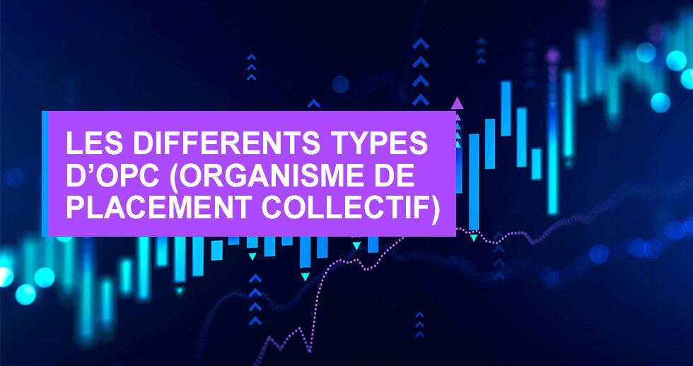 Les différents types d'OPC (Organisme de Placement Collectif)