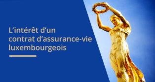 L'intérêt du contrat d'assurance-vie luxembourgeois