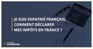 Je suis expatrié français, comment déclarer mes impôts en France ?
