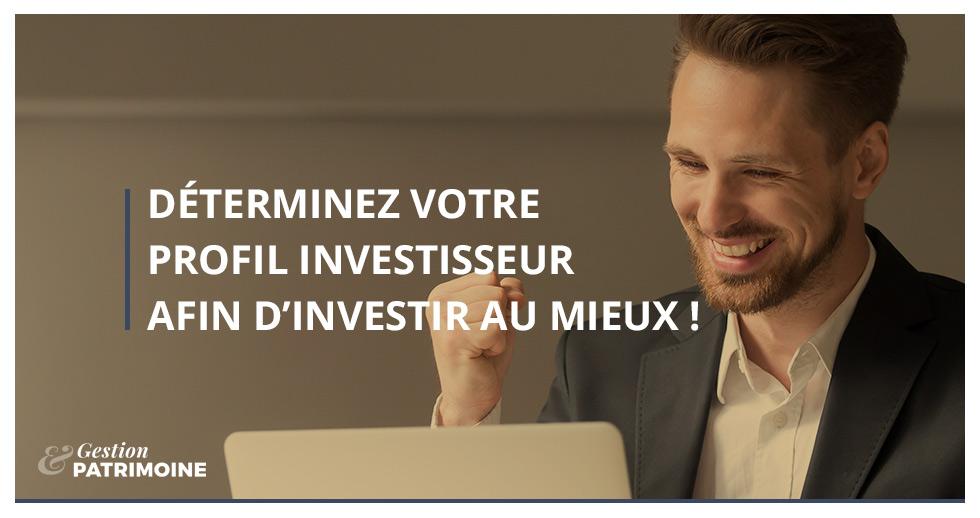 Déterminez votre profil investisseur afin d'investir au mieux !