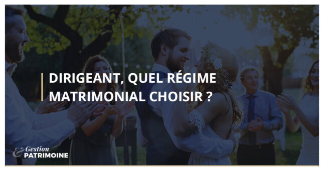 Dirigeant, quel régime matrimonial choisir ?