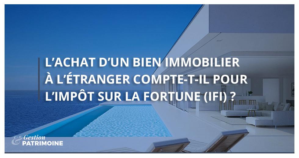 L'achat d'un bien immobilier à l'étranger compte-t-il pour l'IFI ?