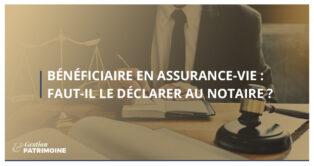 Bénéficiaire en assurance-vie : faut-il le déclarer au notaire ?