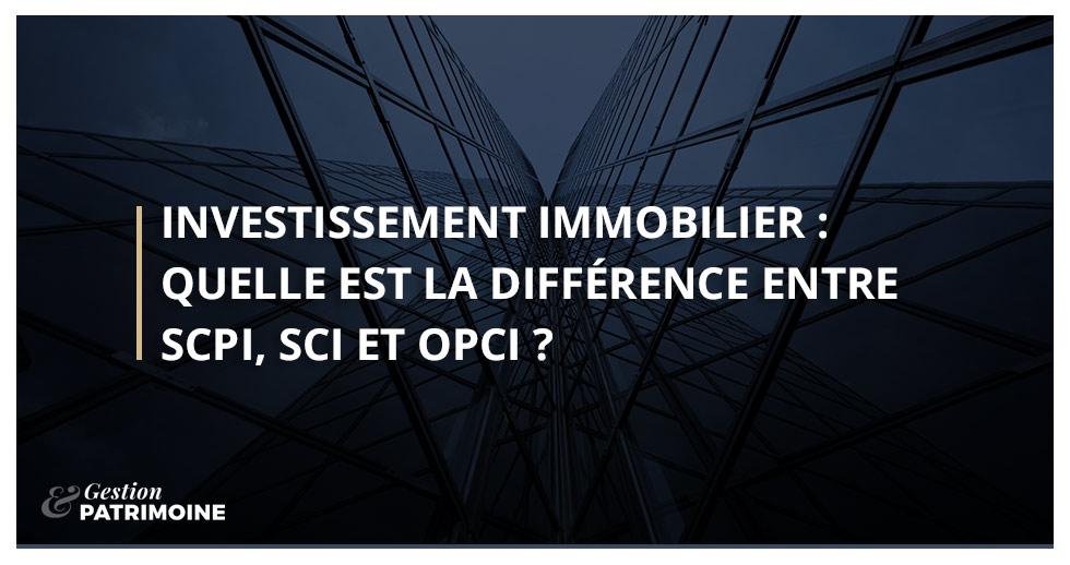 Investissement immobilier : quelle est la différence entre une OPCI, une SCI et une SCPI ?